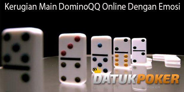 Kerugian Main DominoQQ Online Dengan Emosi