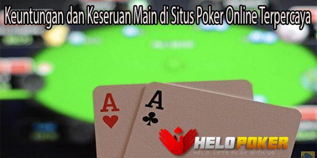 Keuntungan dan Keseruan Main di Situs Poker Online Terpercaya