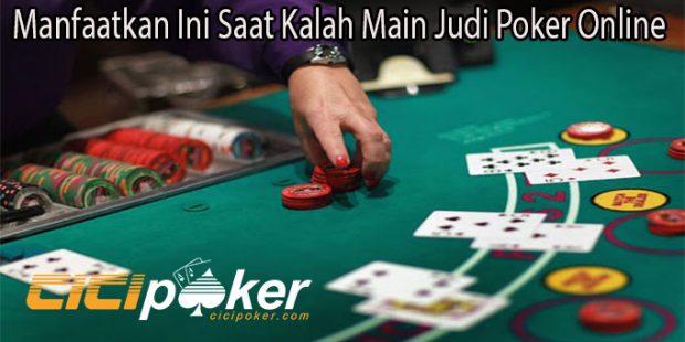 Manfaatkan Ini Saat Kalah Main Judi Poker Online